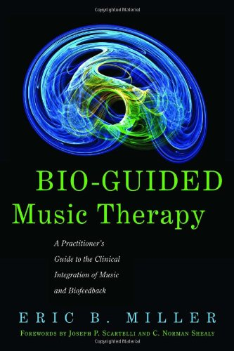Bio-Guided Music Therapy A Practitioner's Guide to the Clinical Integration of Music and Biofeedback  2011 edition cover