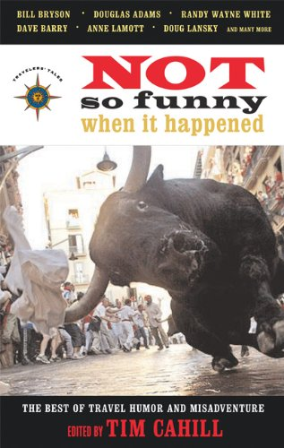 Not So Funny When It Happened The Best of Travel Humor and Misadventure  2006 9781932361445 Front Cover
