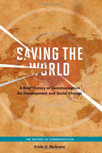 Saving the World A Brief History of Communication for Development and Social Change  2012 edition cover