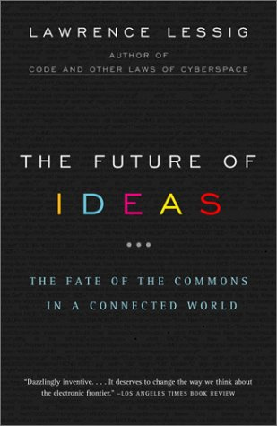 Future of Ideas The Fate of the Commons in a Connected World  2003 edition cover
