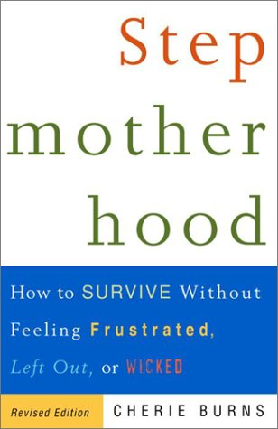 Stepmotherhood How to Survive Without Feeling Frustrated, Left Out, or Wicked, Revised Edition  2001 (Revised) 9780609807446 Front Cover