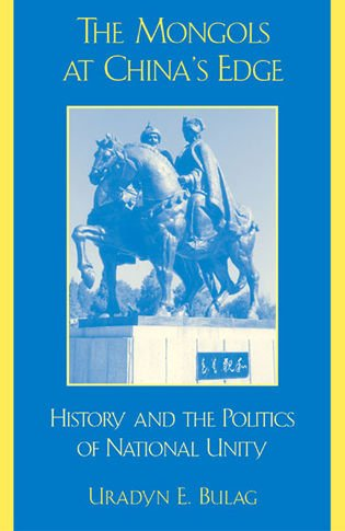 Mongols at China's Edge History and the Politics of National Unity  2002 9780742511446 Front Cover