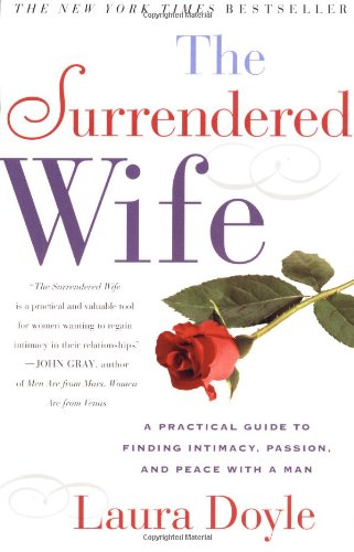 Surrendered Wife A Practical Guide for Finding Intimacy, Passion, and Peace with a Man  2001 9780743204446 Front Cover