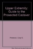 Upper Extremity Guide to the Prosected Cadaver Revised  edition cover
