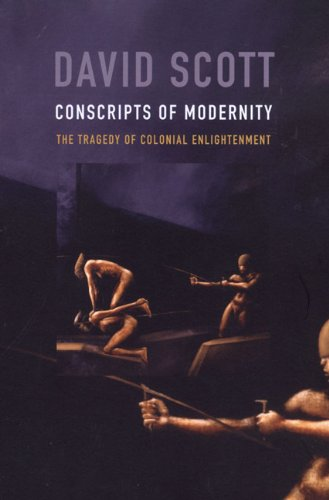 Conscripts of Modernity The Tragedy of Colonial Enlightenment  2004 edition cover