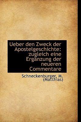 Ueber Den Zweck der Apostelgeschichte : Zugleich eine Ergänzung der neueren Commentare N/A 9781113378446 Front Cover