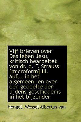 Vijf Brieven over das Leben Jesu, Kritisch Bearbeitet Von Dr D F Strauss [Microform] III Aufl N/A 9781113381446 Front Cover