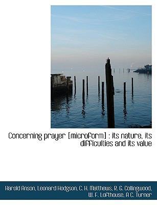 Concerning Prayer [Microform] : Its nature, its difficulties and its Value N/A 9781113604446 Front Cover
