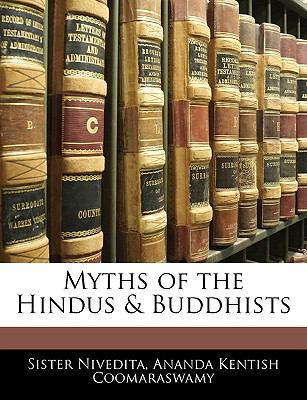 Myths of the Hindus and Buddhists  N/A 9781145342446 Front Cover