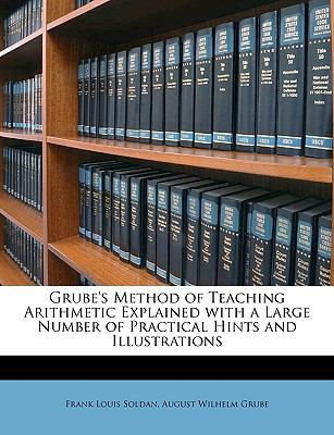 Grube's Method of Teaching Arithmetic Explained with a Large Number of Practical Hints and Illustrations  N/A edition cover