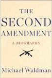 Second Amendment A Biography  2014 edition cover