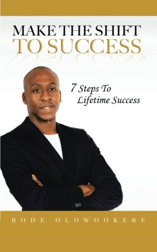 Make the Shift to Success 7 Steps to Lifetime Success  2013 9781491881446 Front Cover