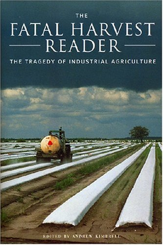Fatal Harvest Reader The Tragedy of Industrial Agriculture  2002 edition cover