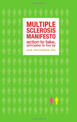 Multiple Sclerosis Manifesto Action to Take, Principles to Live  2009 9781932603446 Front Cover