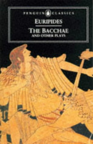 Bacchae and Other Plays  2nd 2001 (Revised) edition cover