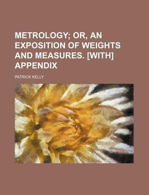 Metrology; or, an Exposition of Weights and Measures [with] Appendix   2009 edition cover