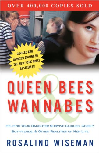 Queen Bees and Wannabes Helping Your Daughter Survive Cliques, Gossip, Boyfriends, and the New Realities of Girl World  2009 9780307454447 Front Cover