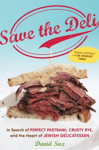 Save the Deli In Search of Perfect Pastrami, Crusty Rye, and the Heart of Jewish Delicatessen  2009 9780547386447 Front Cover