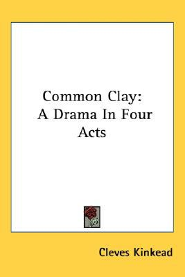 Common Clay A Drama in Four Acts N/A 9780548516447 Front Cover