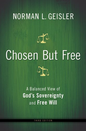 Chosen but Free A Balanced View of God's Sovereignty and Free Will 3rd 2010 (Revised) edition cover