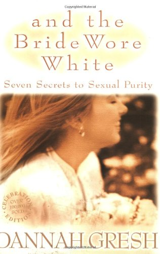 And the Bride Wore White Seven Secrets to Sexual Purity  2004 edition cover