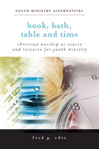 Book, Bath, Table, and Time : Christian Worship as Source and Resource for Youth Ministry  2007 edition cover