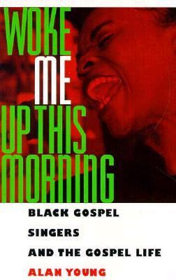 Woke Me up This Morning Black Gospel Singers and the Gospel Life  1997 9780878059447 Front Cover