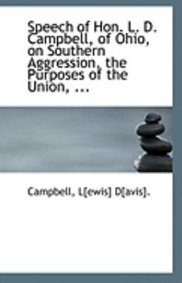 Speech of Hon L D Campbell, of Ohio, on Southern Aggression, the Purposes of the Union  N/A 9781113243447 Front Cover