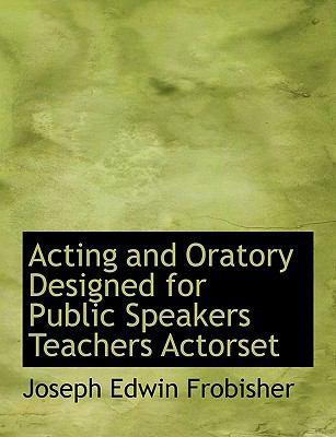 Acting and Oratory Designed for Public Speakers Teachers Actorset N/A 9781113610447 Front Cover