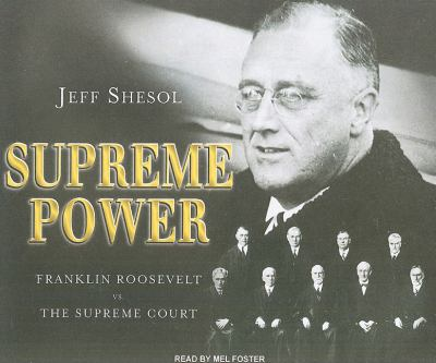 Supreme Power: Franklin Roosevelt Vs. the Supreme Court  2010 9781400116447 Front Cover