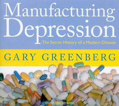 Manufacturing Depression: The Secret History of an American Disease, Library Edition  2010 9781400145447 Front Cover