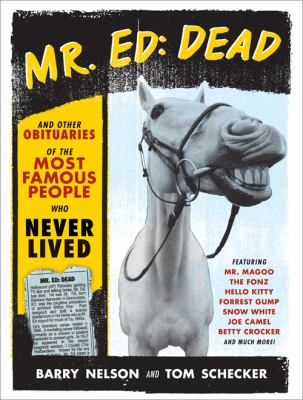 Mr. Ed - Dead And Other Obituaries of the Most Famous People Who Never Lived  2010 9781402237447 Front Cover