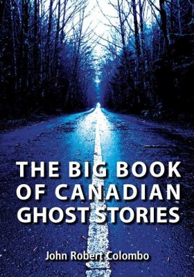 Big Book of Canadian Ghost Stories   2008 9781550028447 Front Cover