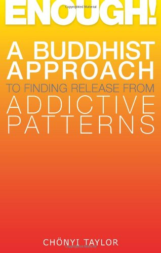 Enough! A Buddhist Approach to Finding Release from Addictive Patterns  2010 9781559393447 Front Cover