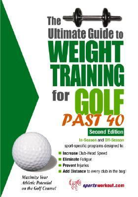Ultimate Guide to Weight Training for Golf Past 40  2nd 9781932549447 Front Cover