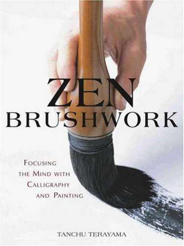Zen Brushwork Focusing the Mind with Calligraphy and Painting  2004 edition cover