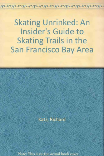 Skating Unrinked An Insider's Guide to Skating Trails in the San Francisco Bay Area  1994 9780062585448 Front Cover