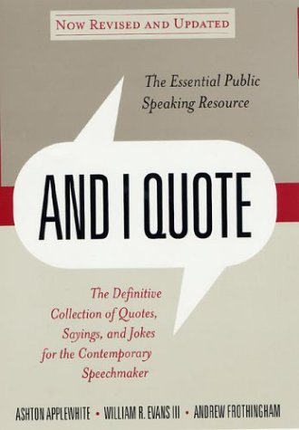 And I Quote The Definitive Collection of Quotes, Sayings, and Jokes for the Contemporary Speechmaker  2003 (Revised) edition cover