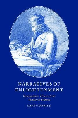 Narratives of Enlightenment Cosmopolitan History from Voltaire to Gibbon N/A 9780521619448 Front Cover