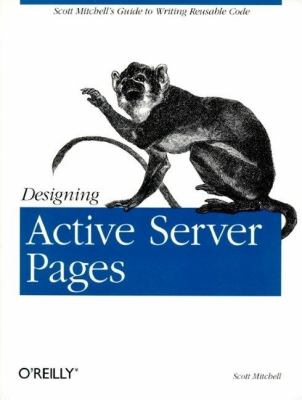 Designing Active Server Pages Scott Mitchell's Guide to Writing Reusable Code  2000 9780596000448 Front Cover