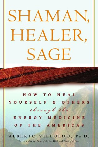 Shaman, Healer, Sage How to Heal Yourself and Others with the Energy Medicine of the Americas  2000 edition cover