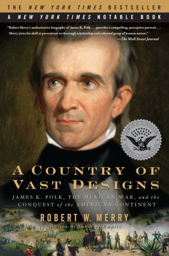 Country of Vast Designs James K. Polk, the Mexican War and the Conquest of the American Continent  2009 edition cover