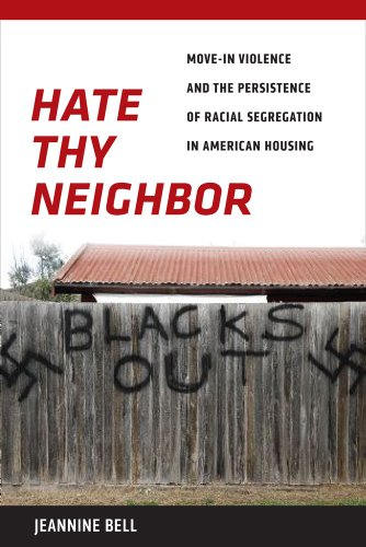 Hate Thy Neighbor Move-In Violence and the Persistence of Racial Segregation in American Housing  2013 edition cover