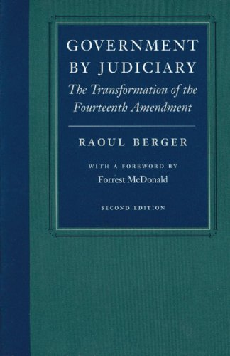 Government by Judiciary The Transformation of the Fourteenth Amendment 2nd 1997 (Revised) 9780865971448 Front Cover