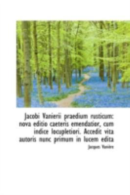 Jacobi Vanierii Praedium Rusticum Nova editio caeteris emendatior, cum indice locupletiori. Accedit N/A 9781113246448 Front Cover