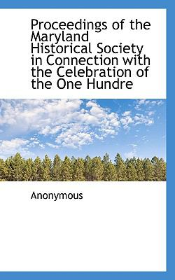 Proceedings of the Maryland Historical Society in Connection with the Celebration of the One Hundre N/A 9781115370448 Front Cover