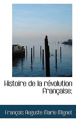 Histoire de la R�volution Fran�aise;  N/A 9781116724448 Front Cover