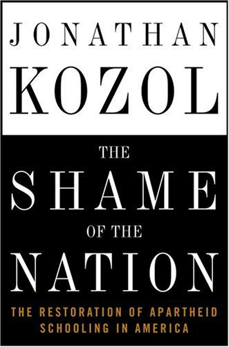 Shame of the Nation The Restoration of Apartheid Schooling in America  2005 edition cover