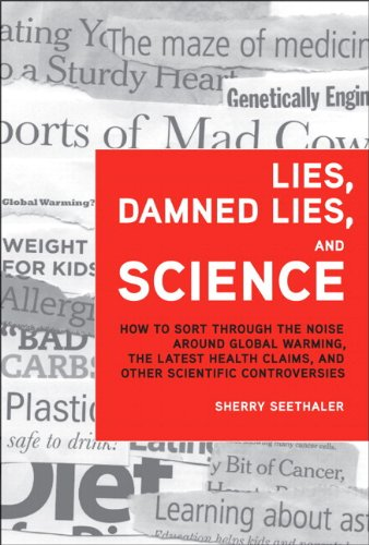 Lies, Damned Lies, and Science How to Sort Through the Noise Around Global Warming, the Latest Health Claims, and Other Scientific Controversies  2009 edition cover