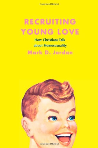 Recruiting Young Love How Christians Talk about Homosexuality  2011 9780226410449 Front Cover
